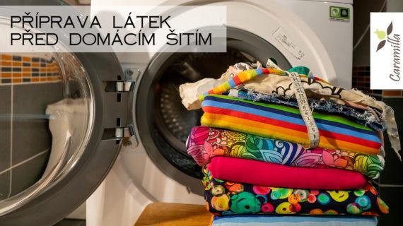 Příprava látek před domácím šitím (proč prát/neprat, kdy a jak srážet)